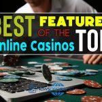 Best Features of the Top Online Casinos